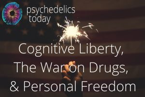 Psychedelics Today - Cognitive Liberty, The War on Drugs, and Personal Freedom