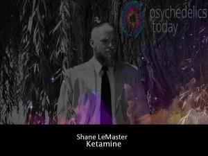 Shane LeMaster - Ketamine